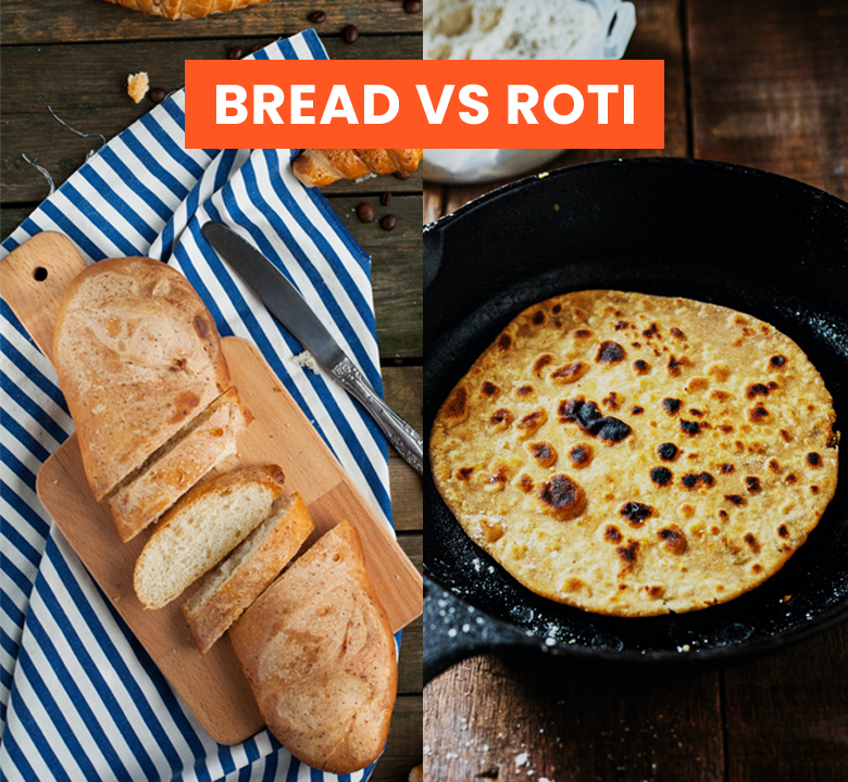 BREAD VS ROTI. Which is an ideal choice?